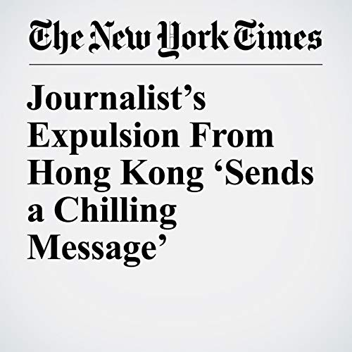 Journalist's Expulsion From Hong Kong 'Sends a Chilling Message' copertina