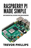Raspberry Pi Made Simple: A Essential Guide For Beginners