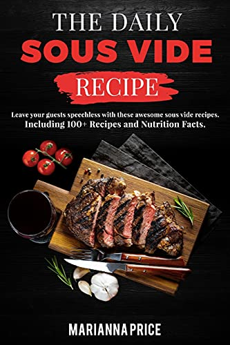 THE DAILY SOUS VIDE RECIPE: Leave your guests speechless with these awesome sous vide recipes. Including 100+ Recipes and Nutrition Facts.   June 2021 Edition  