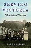Image of Serving Victoria: Life in the Royal Household