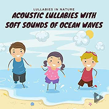 Acoustic Lullabies with Soft Sounds of Ocean Waves
