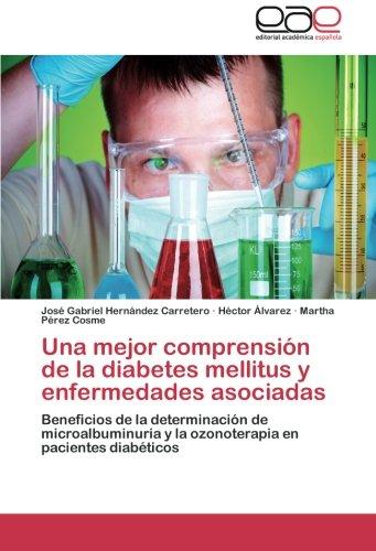 Una mejor comprensión de la diabetes mellitus y enfermedades asociadas: Beneficios de la determinación de microalbuminuria y la ozonoterapia en pacientes diabéticos