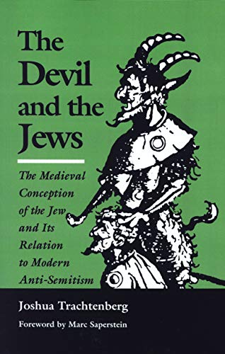 The Devil and the Jews: The Medieval Conception of the Jew and Its Relation to Modern Anti-Semitism