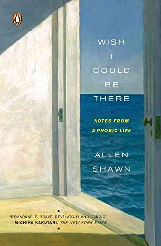 [(Wish I Could Be There : Notes from a Phobic Life)] [By (author) Allen Shawn] published on (February, 2008)