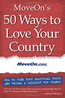 MoveOn's 50 Ways to Love Your Country: How to Find Your Political Voice and Become a Catalyst for Change (Inner Ocean Action Guide)