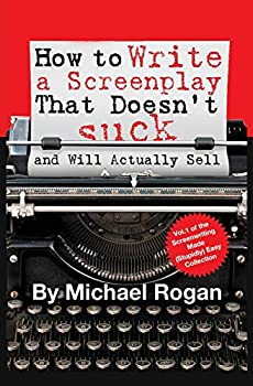 How to Write a Screenplay That Doesn t Suck  and Will Actually Sell   Screenwriting Made  Stupidly  Easy