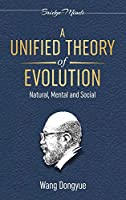 A Unified Theory of Evolution: Natural, Mental and Social
