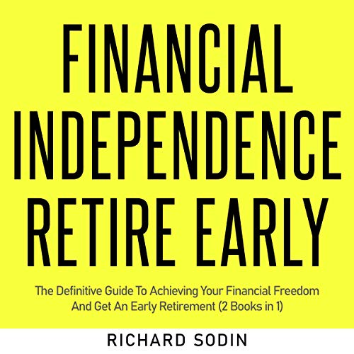 Financial Independence Retire Early: The Definitive Guide to Achieving Your Financial Freedom and Get an Early Retirement...