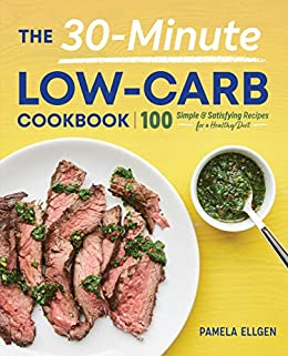 The 30-Minute Low-Carb Cookbook: 100 Simple & Satisfying Recipes for a Healthy Diet by [Pamela Ellgen]