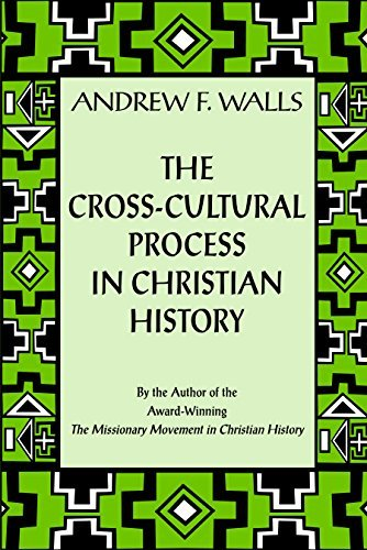 The Cross-Cultural Process in Christian History: Studies in the Transmission and Appropriation of Faith