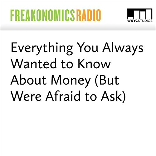 Everything You Always Wanted to Know About Money (But Were Afraid to Ask) cover art