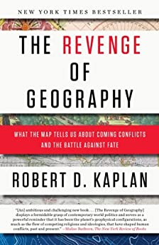 The Revenge of Geography: What the Map Tells Us About Coming Conflicts and the Battle Against Fate by [Robert D. Kaplan]
