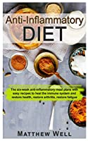 Anti-Inflammatory Diet: The six-week anti-inflammatory meal plans with easy recipes to heal the immune system and restore health, restore arthritis, restore fatigue