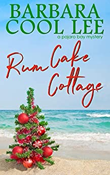 Rum Cake Cottage (A Pajaro Bay Mystery Book 5) by [Barbara Cool Lee]