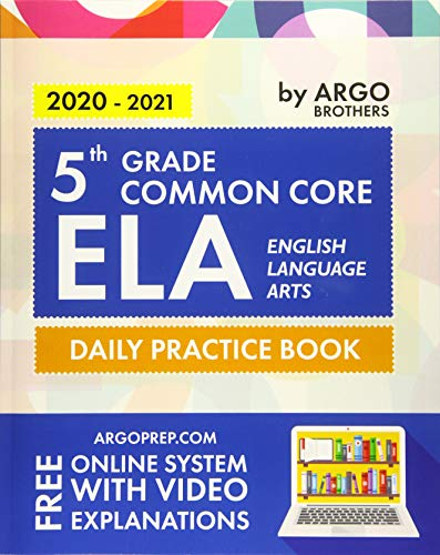 5th Grade Common Core ELA (English Language Arts): Daily Practice Workbook | 300+ Practice Questions and Video Explanations | Common Core State Aligned | Argo Brothers