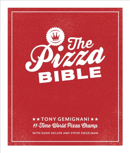 The Pizza Bible: The World\'s Favorite Pizza Styles, from Neapolitan, Deep-Dish, Wood-Fired, Sicilian, Calzones and Focaccia to New York, New Haven, Detroit, and More (English Edition)