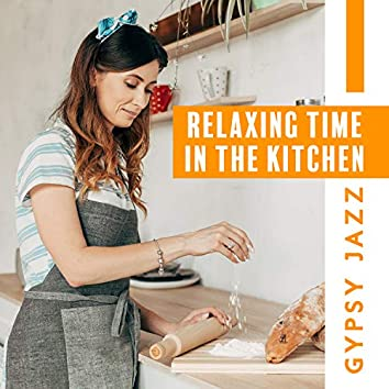 Relaxing Time in the Kitchen: Happy Gypsy Jazz for Cooking and Baking