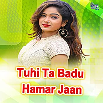 Tuhi Ta Badu Hamar Jaan