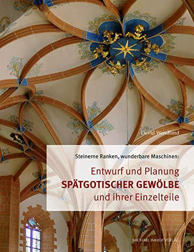 Entwurf und Planung spätgotischer Gewölbe und ihrer Einzelteile: Steinerne Ranken, wunderbare Maschinen