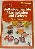 Selbstgemachte Marmeladen und Gelees. Mit 149 Rezepten