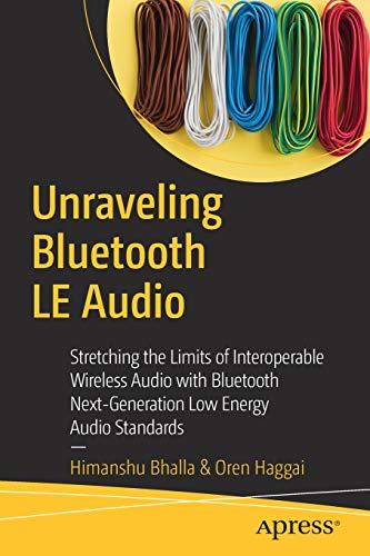 Unraveling Bluetooth LE Audio: Stretching the Limits of Interoperable Wireless Audio with Bluetooth Next-Generation Low Energy Audio Standards Front Cover