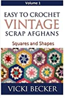 Easy To Crochet Vintage Scrap Afghans: Squares and Shapes (Volume 1) by Vicki Becker(2012-11-02)