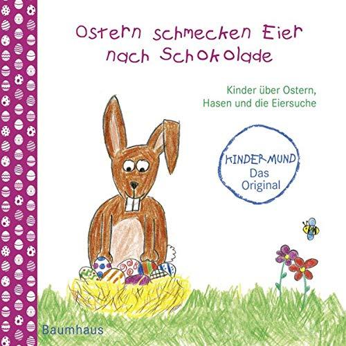 Ostern schmecken Eier nach Schokolade - Kinder über Ostern, Hasen und die Eiersuche: Kindermund. Kindermund
