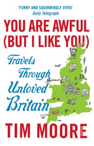 You Are Awful (But I Like You): Travels Through Unloved Britain (English Edition)