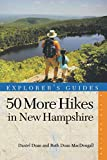 Explorer s Guide 50 More Hikes in New Hampshire: Day Hikes and Backpacking Trips from Mount Monadnock to Mount Magalloway (Explorer s 50 Hikes)