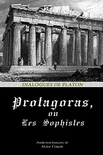 PROTAGORAS, OU LES SOPHISTES (Dialogues de Platon, Band 10)
