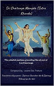 Sri Chaitanya Mangala (Sutra Khanda) - The celestial pastimes preceding the advent of Lord Gauranga: Composed by Locana das Thakura by [Diptiman Gaurahari das, Diptimayi Vishnupriya devi dasi]