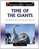 Time of the Giants: The Middle & Late Jurassic Epochs (Prehistoric Earth)