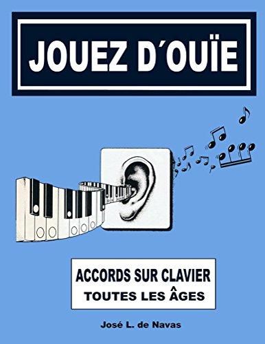 Jouez d´ouie: Harmonie depuis le clavier (de Navas t. 1) (French Edition)