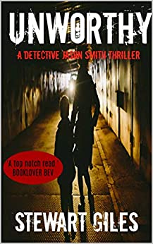 Unworthy: A chilling thriller with a great twist. (Detective Jason Smith book 8) (A DS Jason Smith Thriller) by [Stewart Giles]