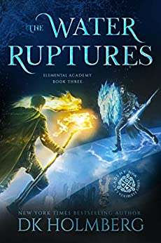 The Water Ruptures: An Elemental Warrior Series (Elemental Academy Book 3) by [D.K. Holmberg]