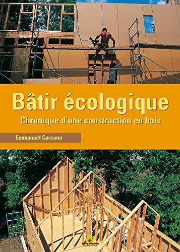 Bâtir écologique : Chronique d'une construction en bois