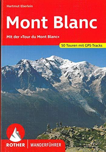 """Mont Blanc: Mit der """"Tour du Mont Blanc"""". 50 Touren. Mit GPS-Daten (Rother Wanderführer)"""
