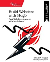 Build Websites With Hugo: Fast Web Development With Markdown