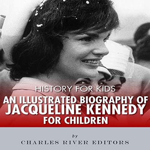 History for Kids: An Illustrated Biography of Jacqueline Kennedy for Children                   By:                                                                                                                                 Charles River Editors                               Narrated by:                                                                                                                                 Bill Hare                      Length: 23 mins     Not rated yet     Overall 0.0