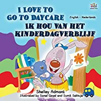 I Love to Go to Daycare (English Dutch Bilingual Book for Kids) (English Dutch Bilingual Collection)