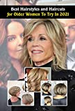 Best Hairstyles and Haircuts for Older Women To Try In 2021: Hairstyles for Women Over 50 to Look Younger in 2021