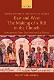 East and West: The Making of a Rift in the Church: From Apostolic Times until the Council of Florence (Oxford History of the Christian Church)