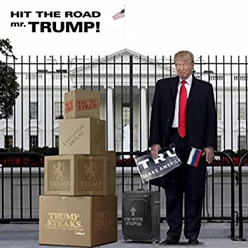 Hit the Road Mr. Trump