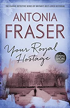 Your Royal Hostage: A Jemima Shore Mystery by [Antonia Fraser]