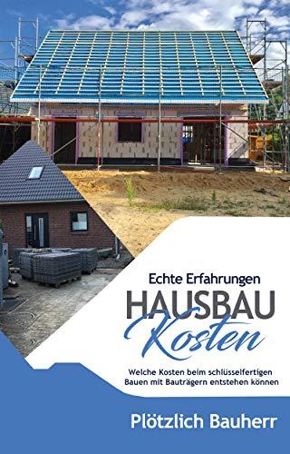 Hausbau Kosten - Welche Kosten beim schlüsselfertigen Bauen mit Bauträgern entstehen können: Wir haben gebaut: Echte Erfahrungen & Tipps, was du einplanst, damit der Traum vom Haus in Erfüllung geht