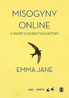 Misogyny Online: A Short (and Brutish) History (SAGE Swifts) by [Emma A. Jane]