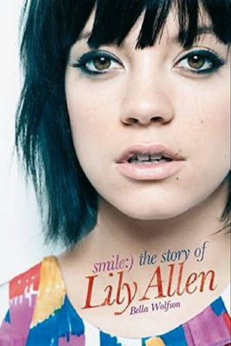 Lily Allen: Smile - The Story of: The Story of Lilly Allen