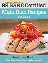 99 Calorie Myth and SANE Certified Main Dish Recipes Volume 2: Lose Weight, Increase Energy, Improve Your Mood, Fix Digestion, and Sleep Soundly With ... (99 Calorie Myth and SANE Certified Recipes)