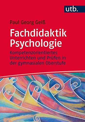 Fachdidaktik Psychologie: Kompetenzorientiertes Unterrichten und Prüfen in der gymnasialen Oberstufe