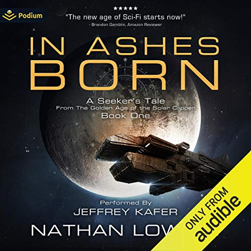 In Ashes Born: A Seeker's Tale from the Golden Age of the Solar Clipper, Book 1
